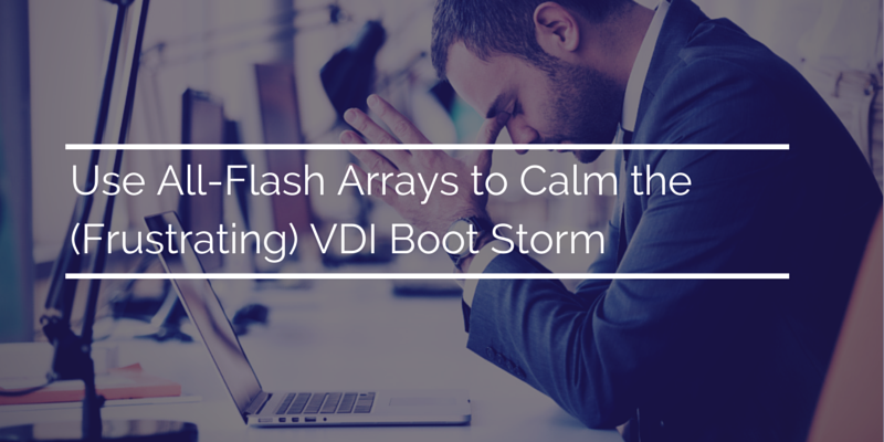 Use_All-Flash_Arrays_to_Calm_the_VDI_Boot_Storm